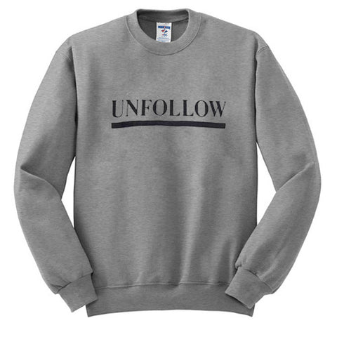unfollow sweatshirt