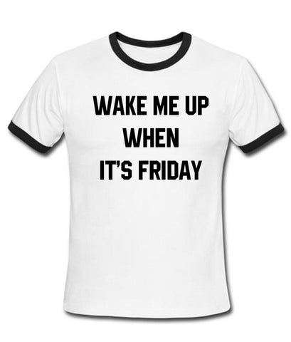 wake me up when it's friday T shirt