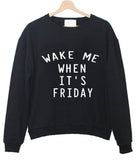 wake me when it's friday sweatshirt