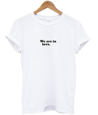 we are in love. tshirt
