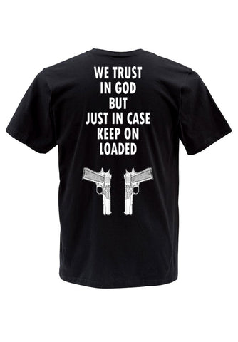 we trust in god but just in case keep on loaded T shirt back