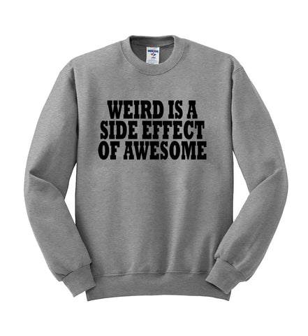 weird is a side effect of awesome sweatshirt