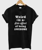 weird is a side effect T shirt