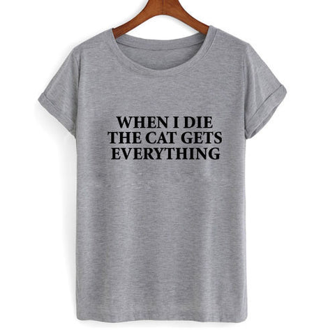 when i die the cat gets everything tshirt