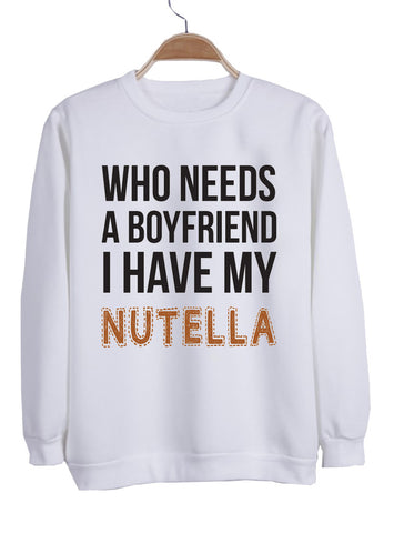 who needs a boyfriend ahave my nutella sweatshirt