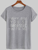 why are you so obsessed with me T shirt
