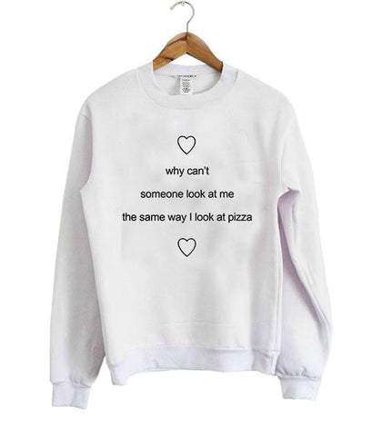 why cant someone look pizza Sweatshirt