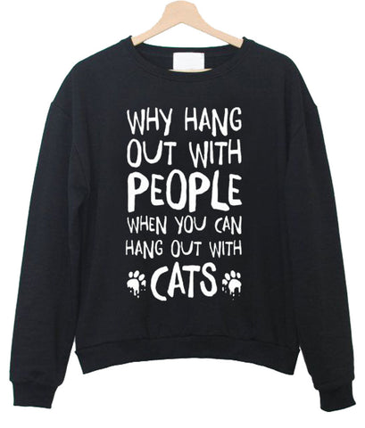 why hang out with people sweatshirt