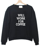 will work for coffee Sweatshirt
