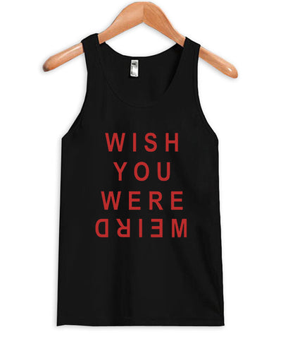 wish you you were weird tanktop