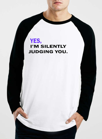 yes, i'm silently judging you T shirt
