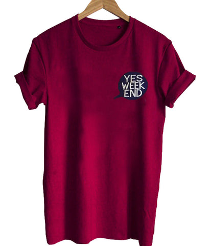 yes week end T shirt