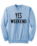 yes weekend  Sweatshirt