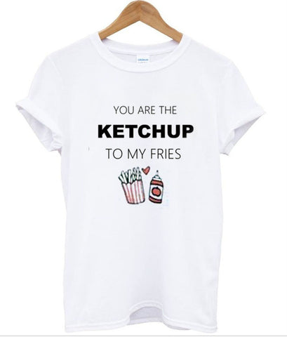 you are the ketchup to my fries shirt