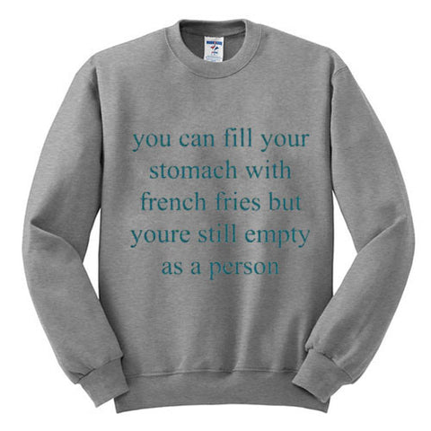 you can fill your stomatch with fries sweatshirt