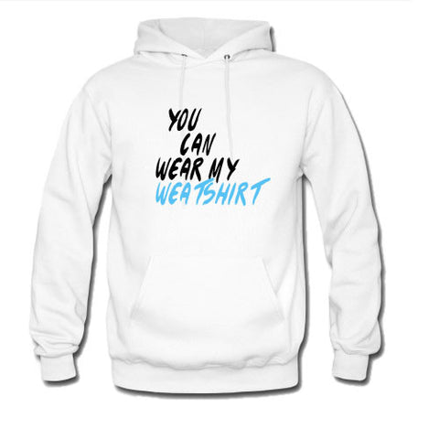 you can wear my weatshirt hoodie