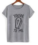 you're to me T shirt