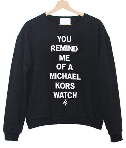 you remind me of a michael kors watch sweatshirt