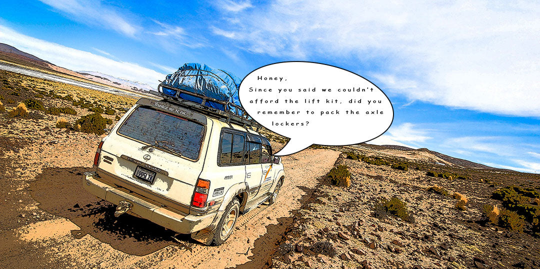 off road suv driving through desert with dialog bubble that reads, honey, since you said we couldn't afford the lift kit did you remember to pack the axle lockers?