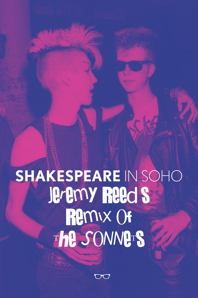 Shakespeare In Soho: Jeremy Reed's Remix of the Sonnets