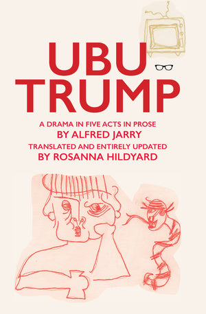 Ubu Trump: A Drama In Five Acts In Prose