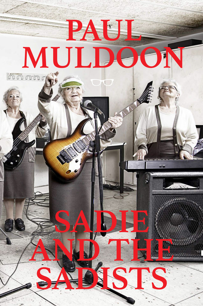 SADIE AND THE SADISTS: Song Lyrics by Paul Muldoon