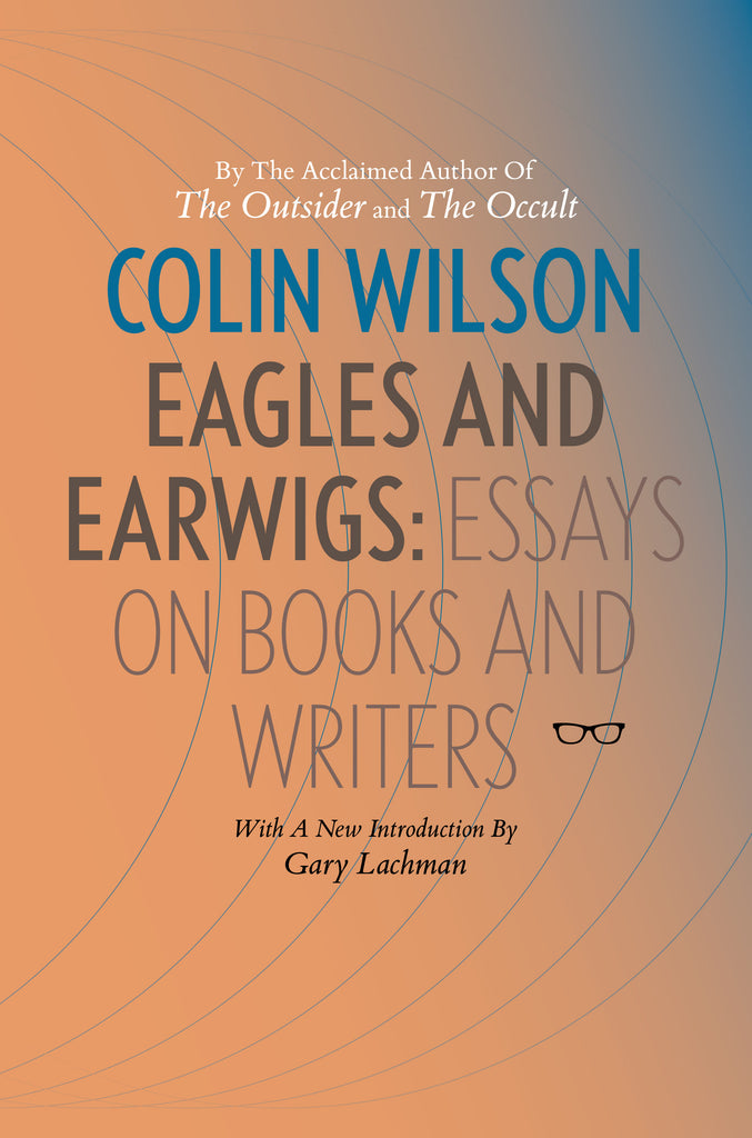 COLIN WILSON'S Eagles and Earwigs - Essays on Books and Writers