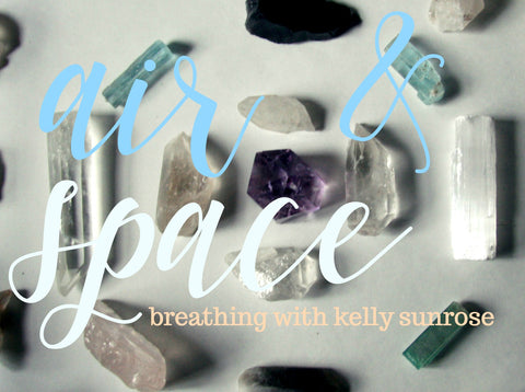 AIR & SPACE// transformative breathing with Kelly Sunrose