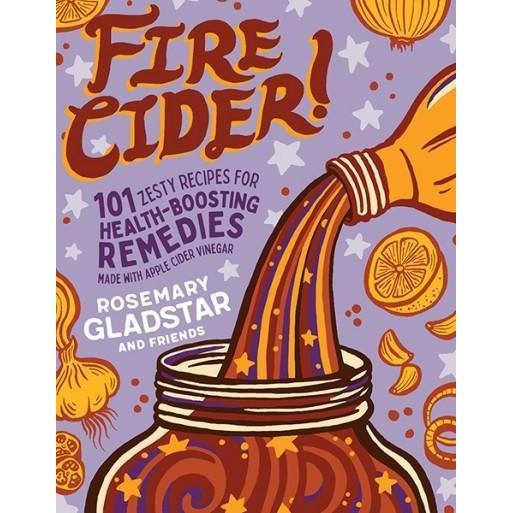 Fire Cider! 101 Zesty Recipes..