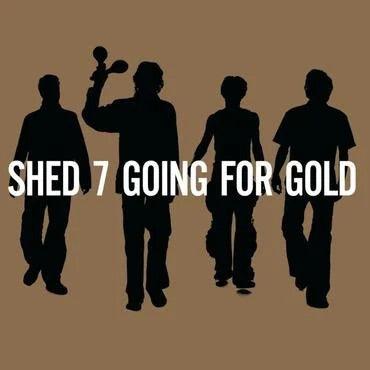 Shed 7 - Going For Gold