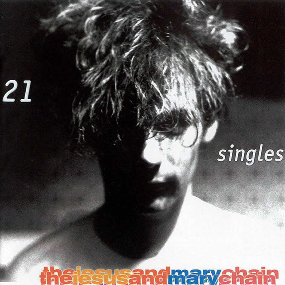 Jesus & Mary Chain - 21 Singles 1984 - 1998