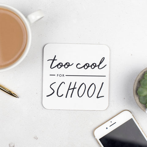 Too Cool For School Coaster