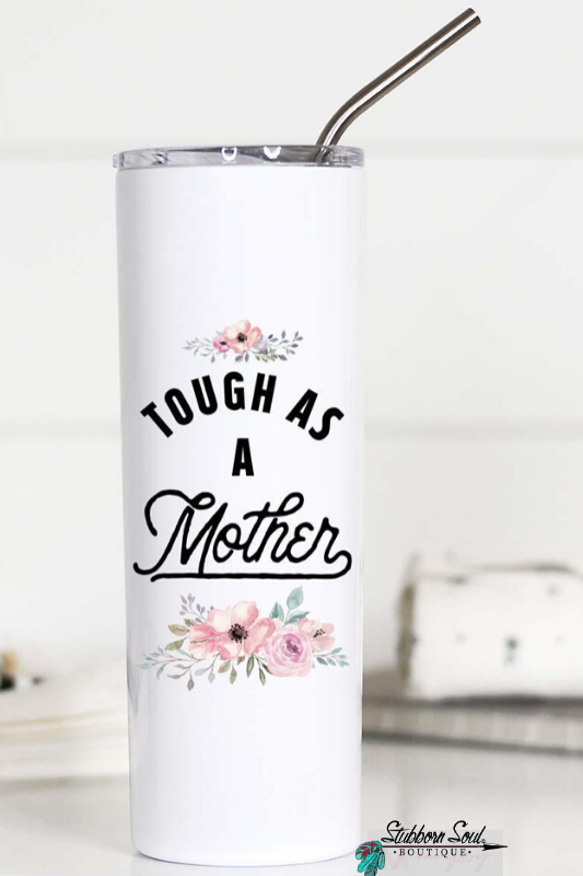 Tough As A Mother Travel Cup