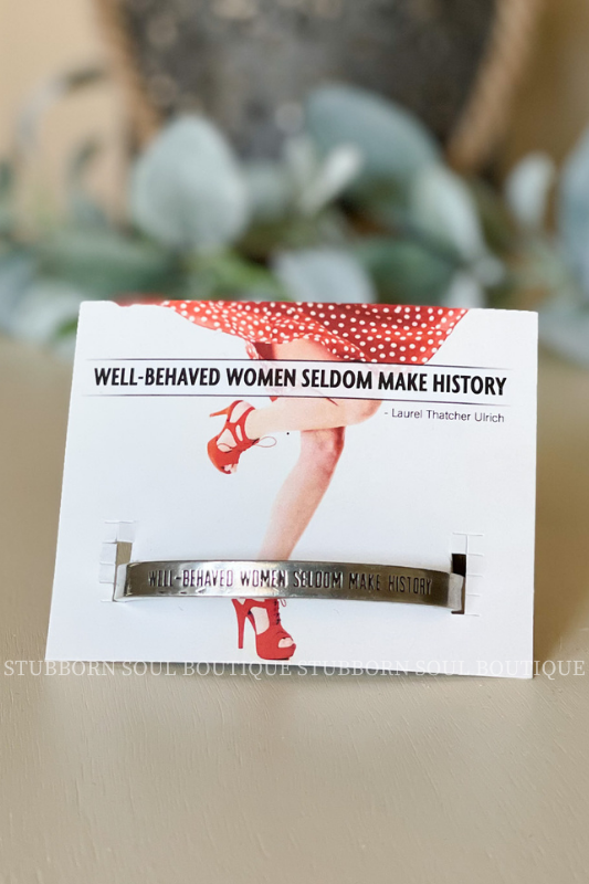 Well Behaved Women Seldom Make History Cuff Bracelet Bracelet Stubborn Soul Boutique