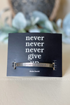 Never Never Never Give Up Cuff Bracelet Bracelet Stubborn Soul Boutique