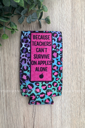 Because Teachers Slim Can Cooler Koozie Stubborn Soul Boutique