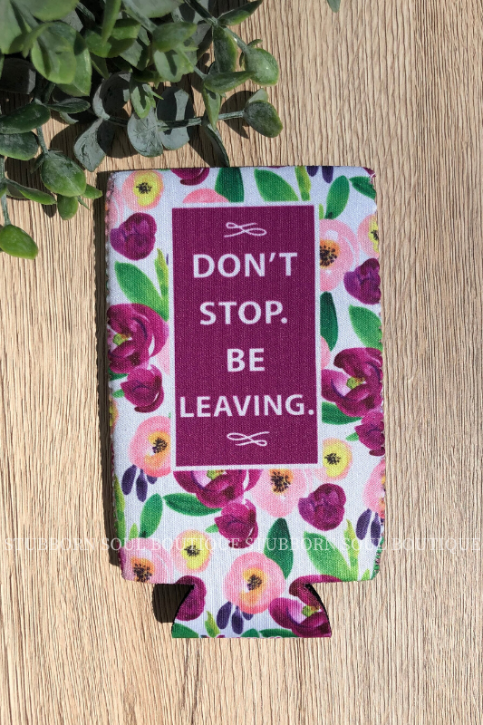 Don't Stop Be Leaving Slim Can Cooler Koozie Stubborn Soul Boutique
