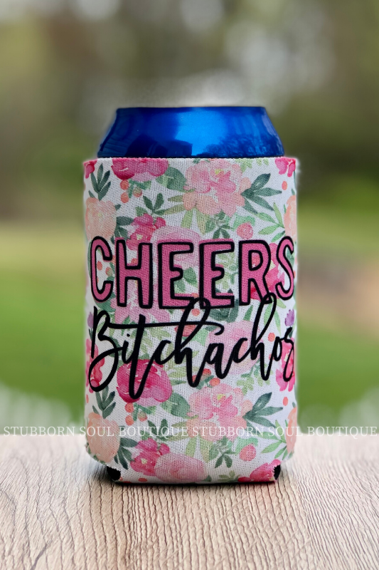 Cheers Bitchachos Can Coolie Koozie Stubborn Soul Boutique