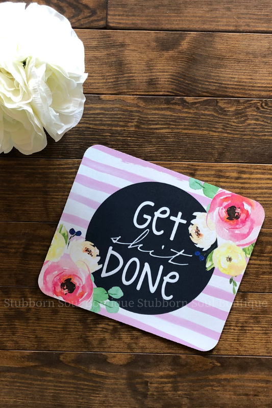Get Shit Done MousePad Stubborn Soul Boutique