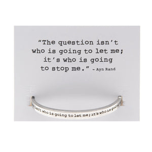 Stubborn Soul The Question Isn't Who Is Going To Let Me Cuff Bracelet