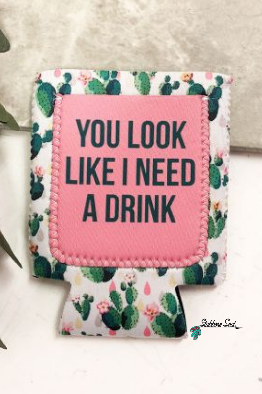 You Look Like I Need a Drink Cactus Can Cooler Stubborn Soul Boutique