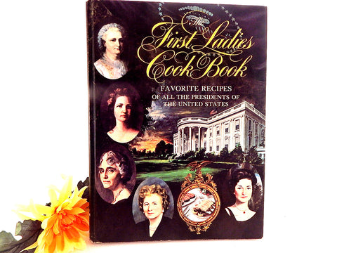 The First Ladies Cook Book Favorite Recipes of all the Presidents of the United States Historic 1966 Hardcover