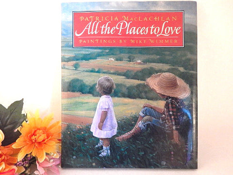 All the Places to Love Book by Patricia MacLachlan Childrens Fiction Family Farm Life Heritage Story Illustrated by Mike Wimmer Hardcover Gift Book for Boys or Girls