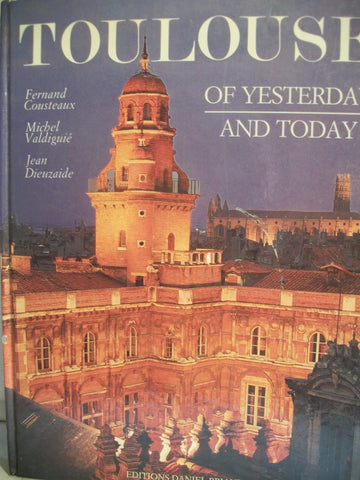 City of Toulouse of Yesterday and Today Vintage Book Travel Europe France Culture Art History Architecture Garden Coffee Table Book