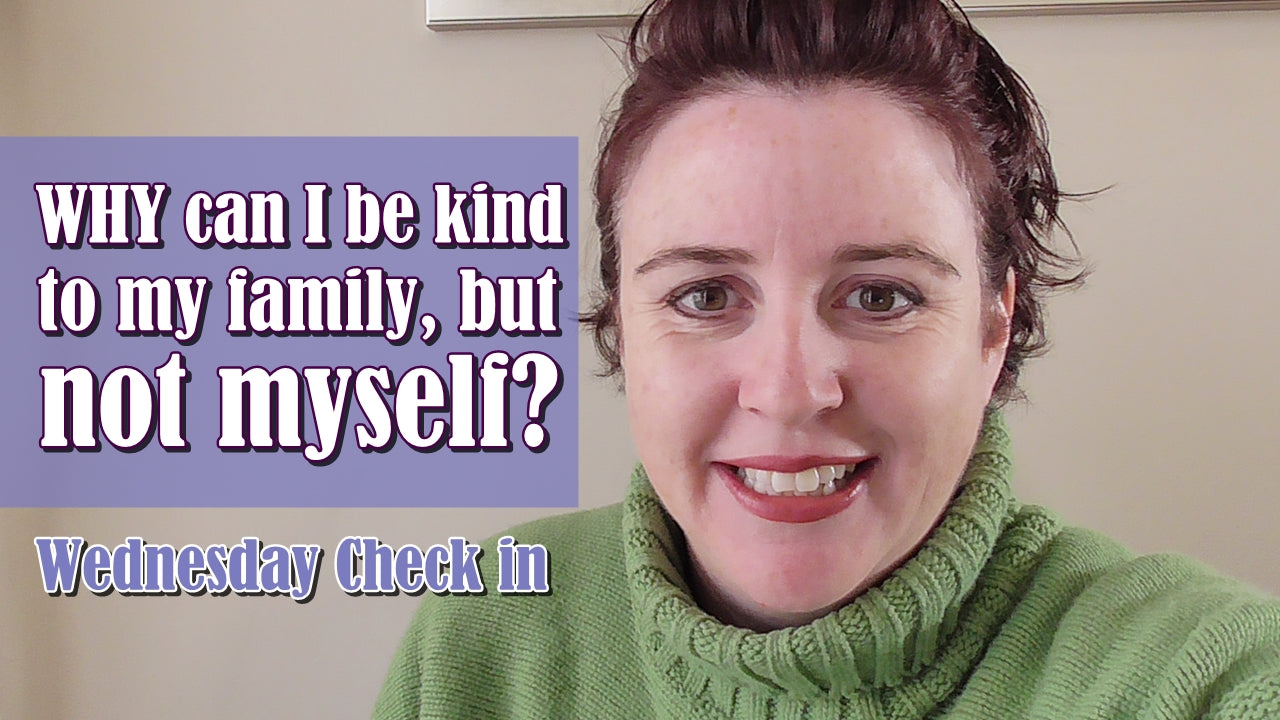 Why can I be kind to my family, but not to myself?