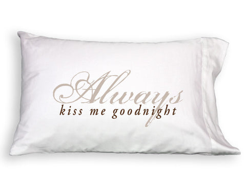 Pillowcase - Always Kiss Me Goodnight