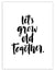 Let's Grow Old Together BIG PRINT