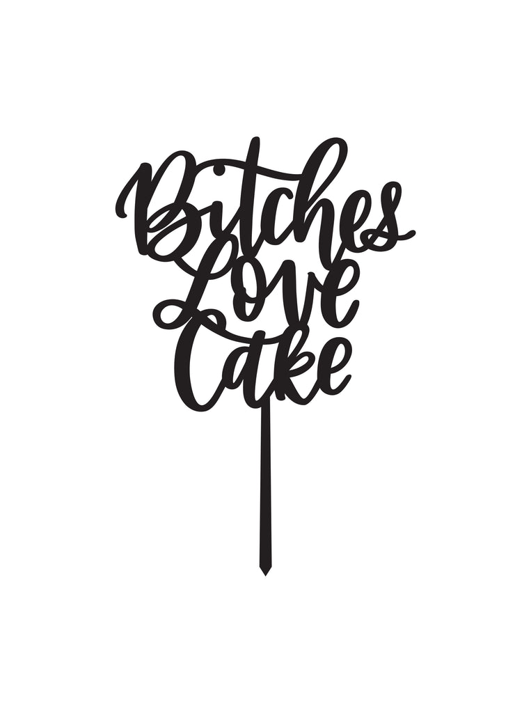 Bitches Love Cake CAKE TOPPER