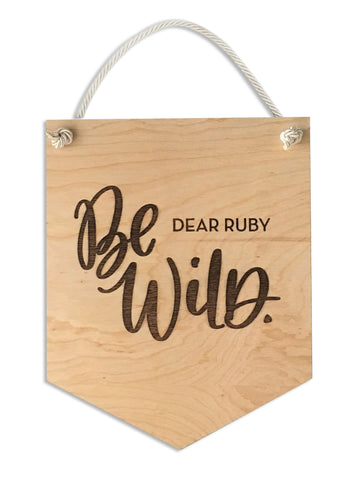 Custom Be Wild WOODEN FLAG