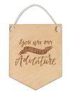 You are our Greatest Adventure WOODEN FLAG